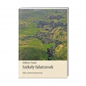 Ambrus Tünde: Székely falutízesek  / Egy sajátos településrendszer mint a társadalmi-gazdasági tevékenység kerete